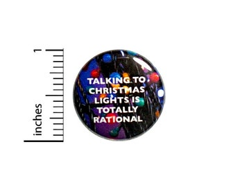 Funny Button, Fan Pin, Talking To Christmas Lights Is Totally Rational, Random Humor, Geeky Gift, Geekery, Nerdy Friend Gift, 1 Inch 2-8