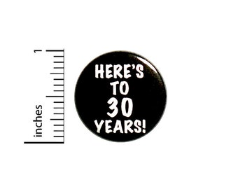 Cool 30th Birthday Button // Here's to 30 Years // Toast // Lapel Pin // Turning 30 // Surprise Party Favor 1 Inch #84-27