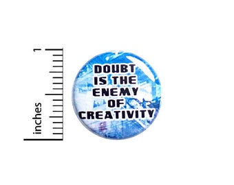 Creativity Button Pin, Doubt Is The Enemy Of Creativity, Backpack Pin, Lapel Pin, Pin for Backpacks or Fridge Magnet, Gift, 1 Inch 95-16