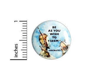 Socrates Quote Philosophy Be As You Wish To Seem Button // Backpack or Jacket Pinback // Quote Pin // 1 Inch 7-30