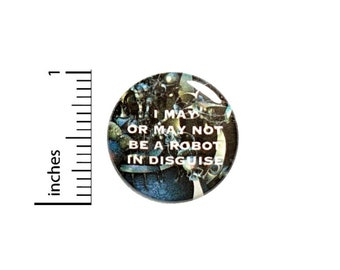 May Not Be A Robot Button // for Backpack or Jacket Pinback // Sci Fi Random Funny // Pin 1 Inch 9-2