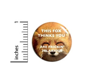 This Fox Things You Are Frickin' Hilarious Funny Button // Backpack or Jacket Pinback // Geeky Pin // 1 Inch 13-16