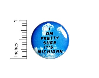 I'm Pretty Sure It's Michigan Button // Backpack or Jacket Pinback // Geeky // Ghosts // Spook Fan // Pin 1 Inch 10-12