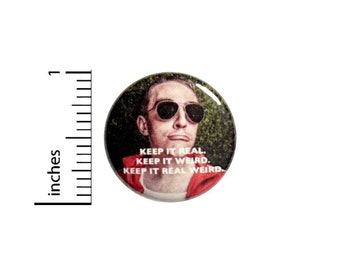 Keep It Real Keep It Weird Keep It Real Weird Button // for Backpack or Jacket Pinback // Funny Pin // 1 Inch 8-14