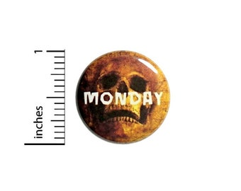Mondays Are Death Skull Button // for Backpack or Jacket Pinback // Funny Random Work Humor // Pin 1 Inch 10-3
