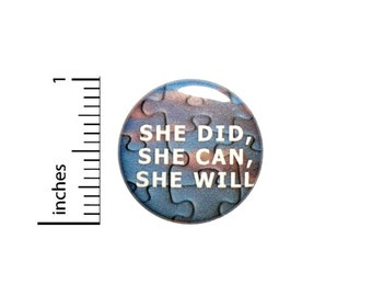 She Did She Can She Will Button // Autism Asperger's Awareness Pinback // Encouraging Pin  // 1 Inch 10-27