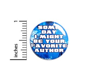 Writer Button Pin, Keep Writing, Creating, Backpack Pin, Lapel Pin, Pin for Backpacks or Fridge Magnet, Writer Friend Gift, 1 Inch 95-18