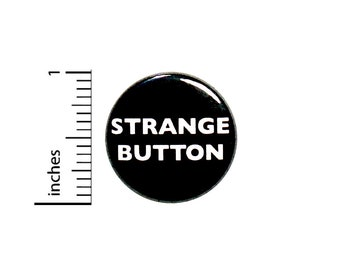 Strange Button Funny Ironic Sarcastic Pin for Backpacks Jackets 1 Inch 86-32