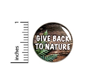 Give Back To Nature Button Pin Recycle Be Earth Friendly Badge for Backpacks or Jackets Cool Pinback Lapel Pin 1 Inch 88-18