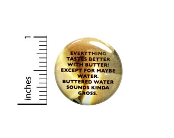 Everything Tastes Better With Butter Except Water Button // Funny Backpack Or Jacket Pinback // Pin 1 Inch 5-15