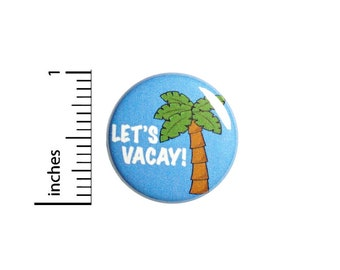 Let's Vacay Button Pin Cute Palm Tree Badge for Backpacks or Jackets Cool Pinback Lapel Pin 1 Inch 88-9