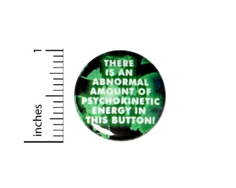 There Is An Abnormal Amount Of Psychokinetic Energy Button // for Backpack or Jacket Pinback Fan // Pin 1 Inch 10-6