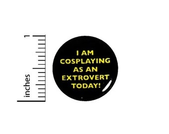Funny Introvert Button // I Am Cosplaying As An Extrovert // Pinback for Backpack or Jacket  // Random Humor Geeky Pin // 1 Inch 16-14