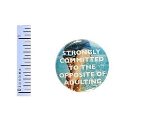 Funny Button Strongly Committed To The Opposite Of Adulting Pin Pinback 1 Inch #30-7