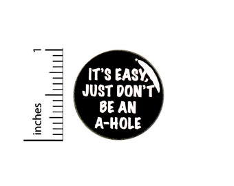 Be Nice Kind Button Pin Sarcastic Badge for Backpacks or Jackets It's Easy Just Don't Be An A-Hole Cool Pinback Lapel Pin 1 Inch 88-14