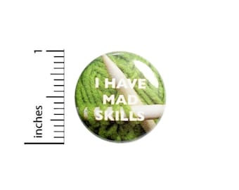 Funny Button // I have Mad Skills Knitting Backpack or Book Bag Pinback // Geekery Nerdy Grandma Gift Pin // 1 Inch 10-20