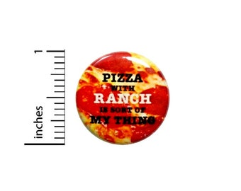 Pizza And Ranch Is Sort Of My Thing Button // Foodie Pizza Pinback // Backpack or Jacket Pin 1 Inch 6-27