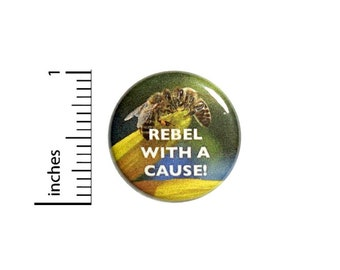 Rebel With A Cause Button // Save The Honey Bees Pinback // Backpack or Jacket Pin // 1 Inch 11-30