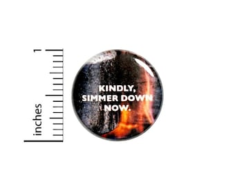 Kindly Simmer Down Now Button // Sarcastic Button // Funny Random Pinback // Pin 1 Inch 5-13
