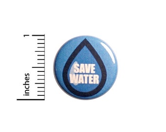 Save Water Pin, Conserve Water Pin, Lapel Pin, Pin for Backpacks or Magnet, Save The Earth, Planet Button or Fridge Magnet, 1 Inch 95-2