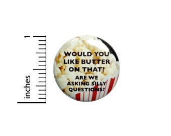 Would You Like Butter Is A Silly Question Popcorn Button // Sarcastic Pinback // Funny Pin 1 Inch 5-24