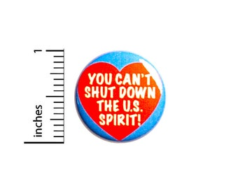 Patriotic Pin, Positive Button or Magnet, You Can't Shut Down The U.S. Spirit Pin, Pinback, Pin for Backpacks, Jacket Pinback, 1 Inch 95-6