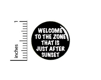 Funny Play On Words Button Pin Welcome To The Zone That Is Just After Sunset Badge for Backpacks or Jackets Pinback Lapel Pin 1 Inch 88-17