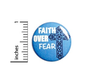 "Faith Over Fear Pin-Button, Cool Button or Fridge Magnet, Backpack Pin, Jacket Lapel Pin, Encouraging Gift, Pin or Magnet, 1""  #94-3"