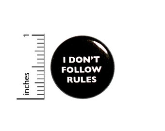 Rebel Button I Don't Follow Rules // Funny Sarcastic Backpack or Jacket Pinback // Random Humor Pin // 1 Inch 11-15