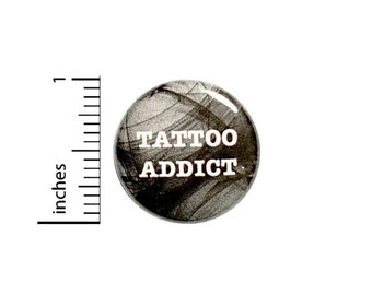 Tattoo Addict Button // Ink I Love Tattoos Addicted To Tattoos Pinback // Backpack or Jacket Pin // 1 Inch 15-25