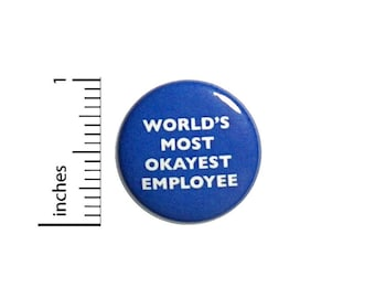 Funny Button Pin World's Most Okayest Employee Sarcastic Funny Pinback Backpack Pin 1 Inch #3-1