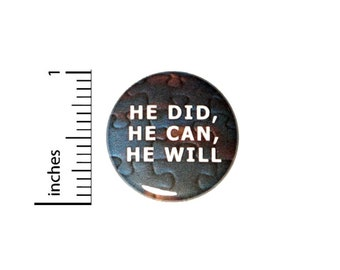 He Did He Can He Will Button // Autism Asperger's Awareness Pinback // Encouraging Pin  // 1 Inch 10-26