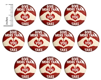 "Be Kind, Positive Pins (10 Pack) Kindness, Buttons or Fridge Magnets, Student Buttons, Give More Than You Take, Student Gifts  1"" 10PS79-14"