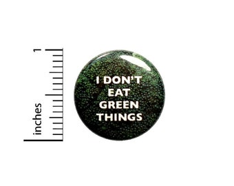 I Don't Eat Green Things Button // Sarcastic Pin for Backpacks or Jackets // Nerdy Geeky Badge // Pin 1 Inch 4-25