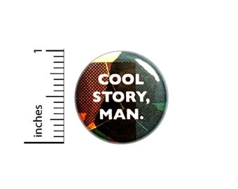 Cool Story Man Button // Backpack or Jacket Pinback // Geeky Fan Pin // 1 Inch 8-6