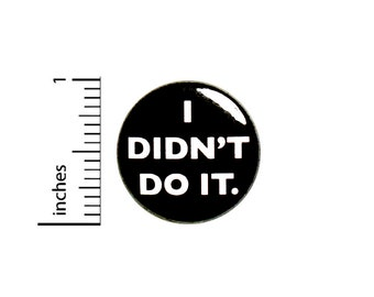 Sarcastic Button Pin I Didn't Do It Funny Pin For Backpacks Jackets Badge Lapel Pin Humor Sarcasm 1 Inch 87-31