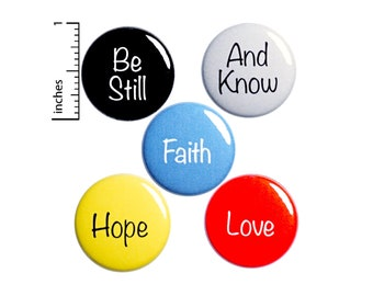 "Be Still And Know, Faith, Hope, Love, Pin for Backpack Set, Buttons or Fridge Magnets, Backpack Pins, 5 Pack, Christian Gift Set, 1"" P49-4"