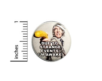 Funny Morning Button // Due To Strange Events I'm Awake // Backpack or Jacket Pinback // Pin 1 Inch 11-19