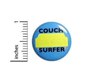 Funny Button Badge Couch Surfer Nomad Jacket Backpack Pin Pinback 1 Inch #48-15