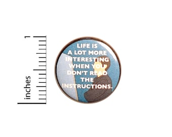 Funny I Don't Read The Instructions, Pin for Backpacks, Button or Fridge Magnet, Sarcastic Lapel Pin, Ironic Life Quote Pin, 1 Inch 16-30