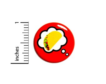 Funny Button Thinking Of Tacos Taco Lover Gift Stocking Stuffer Pin 1 Inch #48-30 -