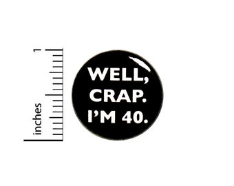 Funny Button 40th Birthday Joke Pin Well Crap I'm 40 Surprise Party Pin Gift 1 Inch