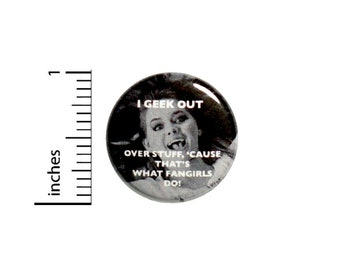 Geek Out Cause That's What Fangirls Do Button // Backpack or Jacket Pinback // Fangirl Pin 1 Inch 11-5