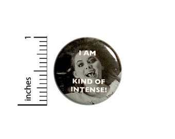 Kind Of Intense Button // Backpack or Jacket Pinback // Fun Nutty // Random Humor // Fangirl Pin // 1 Inch 11-6