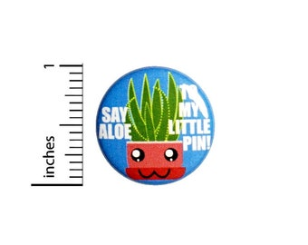 Say Aloe To My Little Pin, Backpack Pin, Button or Fridge Magnet, Kawaii Style, Pun Pin for Backpacks or Jackets, Funny Lapel, 1 Inch 89-22