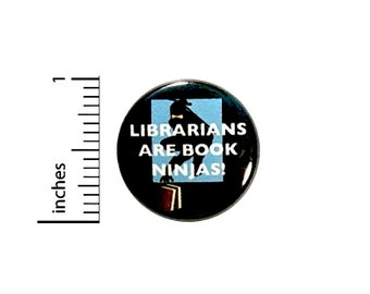 Funny Button Librarians Are Book Ninjas Love Reading Pin Random Humor Pinback 1 Inch #24-27
