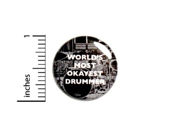 World's Most Okayest Drummer Button // Backpack or Jacket Pinback // Random Humor Geekery Pin // 1 Inch 16-17