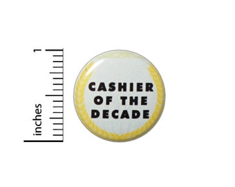 Cashier Of The Decade Funny Button // Backpack or Jacket Pinback // Cheap Work Gift Pin Pin 1 Inch 15-7