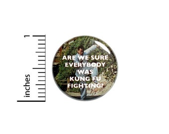 Are We Sure Everybody Was Kung Fu Fighting Button // for Backpack or Jacket Pinback // Pin 1 Inch 7-26