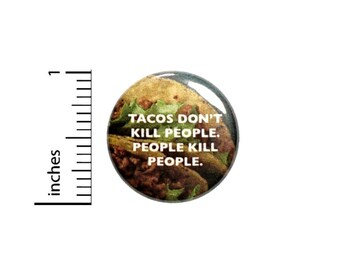 Tacos Don't Kill People Button // Backpack or Jacket Pinback // Pin 1 Inch 5-29